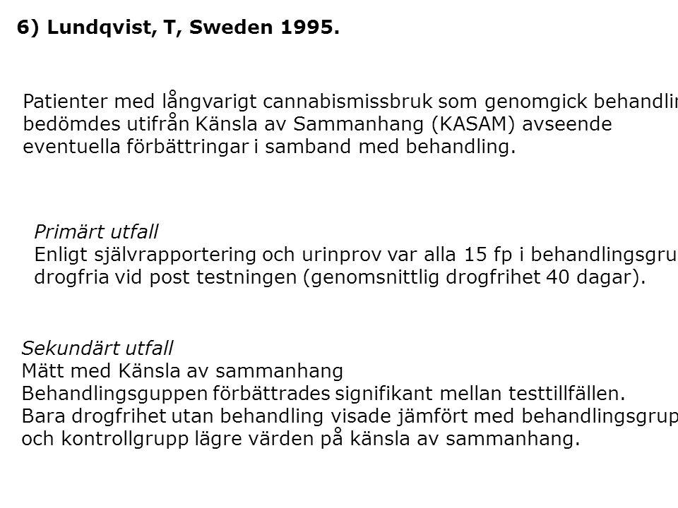 6) Lundqvist, T, Sweden 1995. Patienter med långvarigt cannabismissbruk som genomgick behandling.