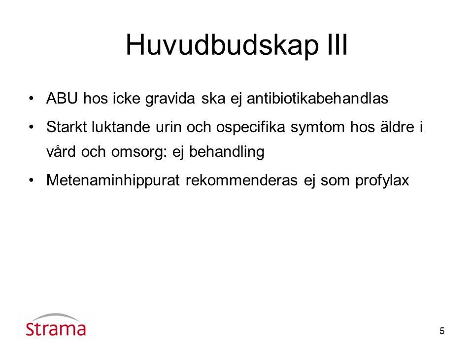Huvudbudskap III ABU hos icke gravida ska ej antibiotikabehandlas