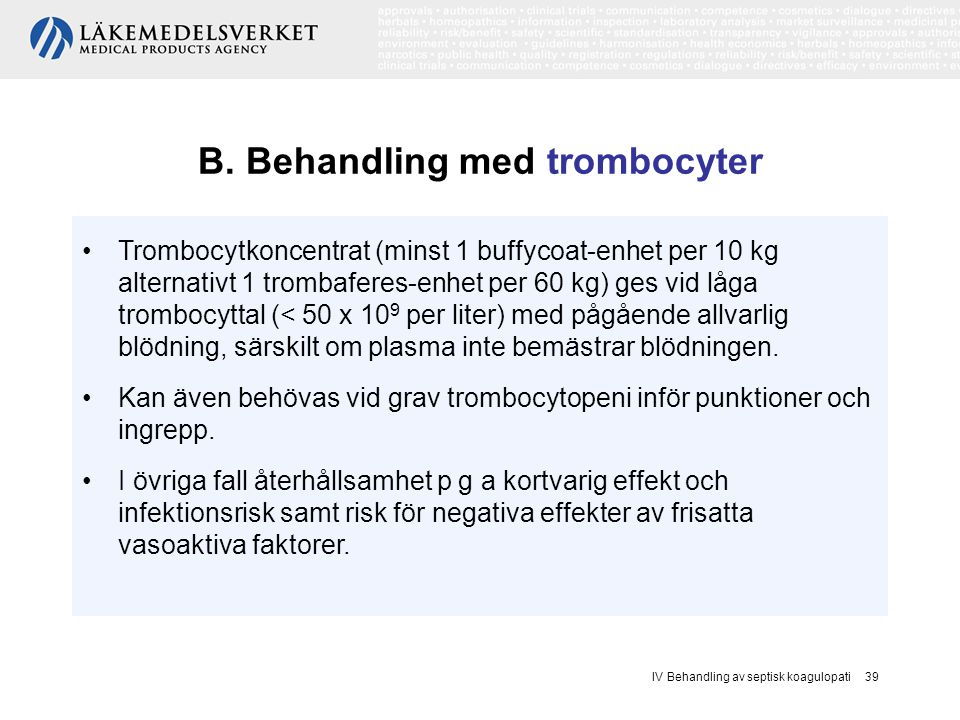 B. Behandling med trombocyter