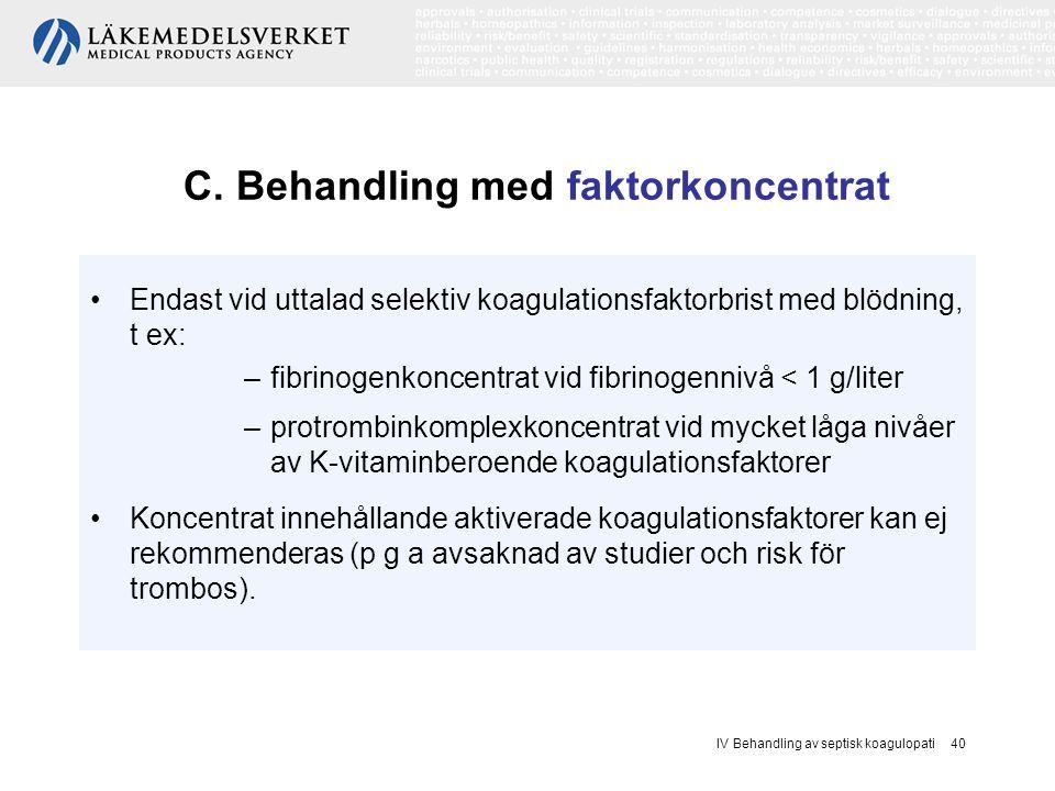C. Behandling med faktorkoncentrat