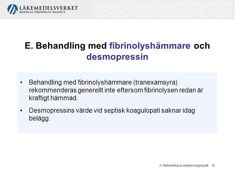 E. Behandling med fibrinolyshämmare och desmopressin