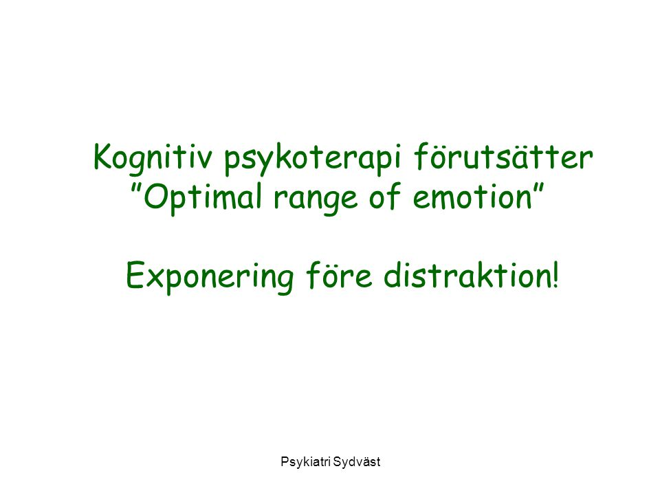 Kognitiv psykoterapi förutsätter Optimal range of emotion Exponering före distraktion!