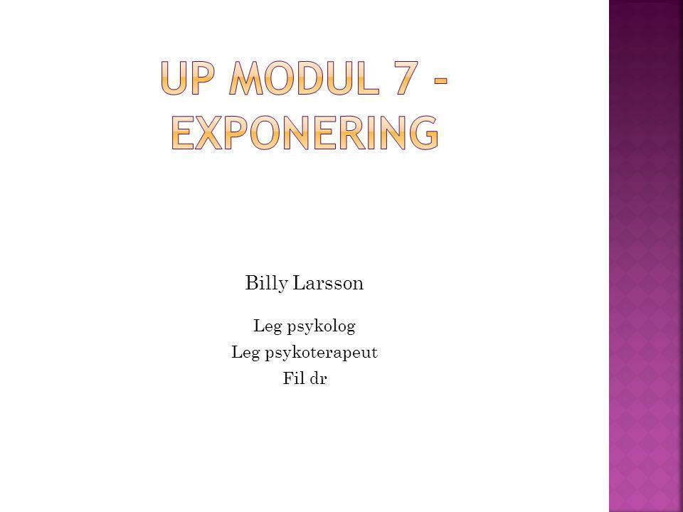 Up modul 7 -Exponering Billy Larsson Leg psykolog Leg psykoterapeut