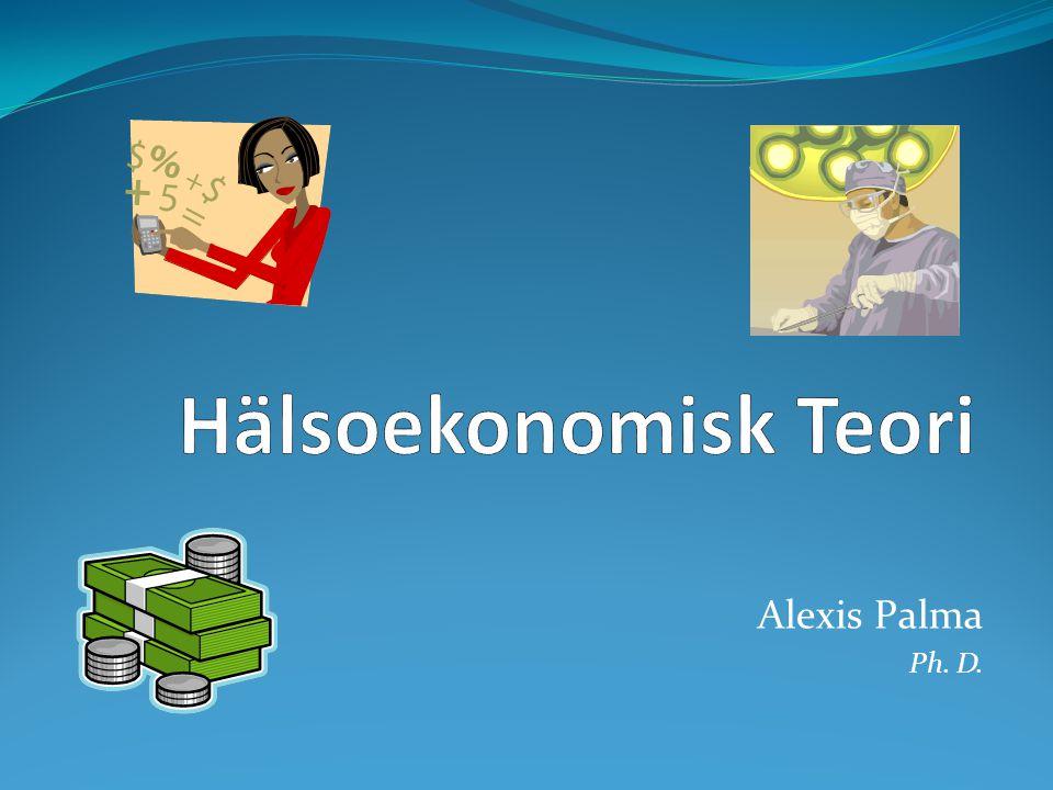 Hälsoekonomisk Teori Alexis Palma Ph. D.