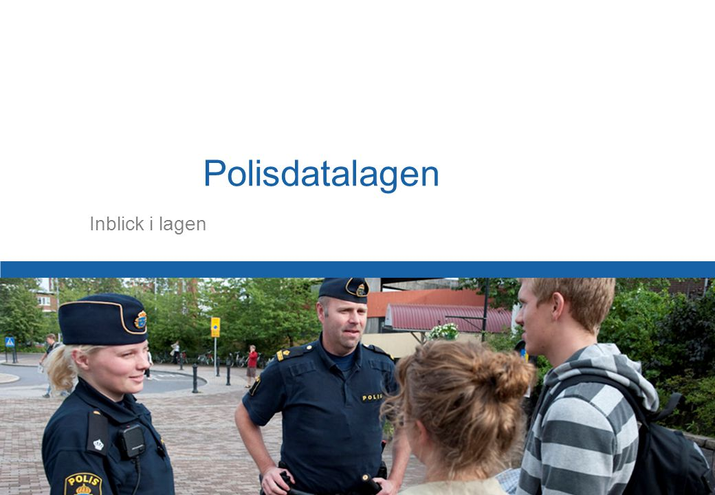 Polisdatalagen Inblick i lagen Behov av reform