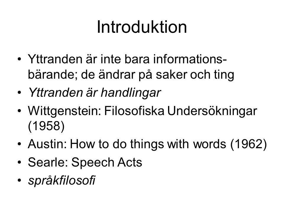 Introduktion Yttranden är inte bara informations-bärande; de ändrar på saker och ting. Yttranden är handlingar.