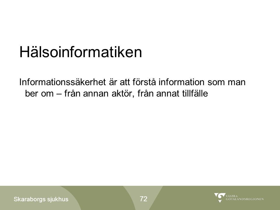 Hälsoinformatiken Informationssäkerhet är att förstå information som man ber om – från annan aktör, från annat tillfälle.