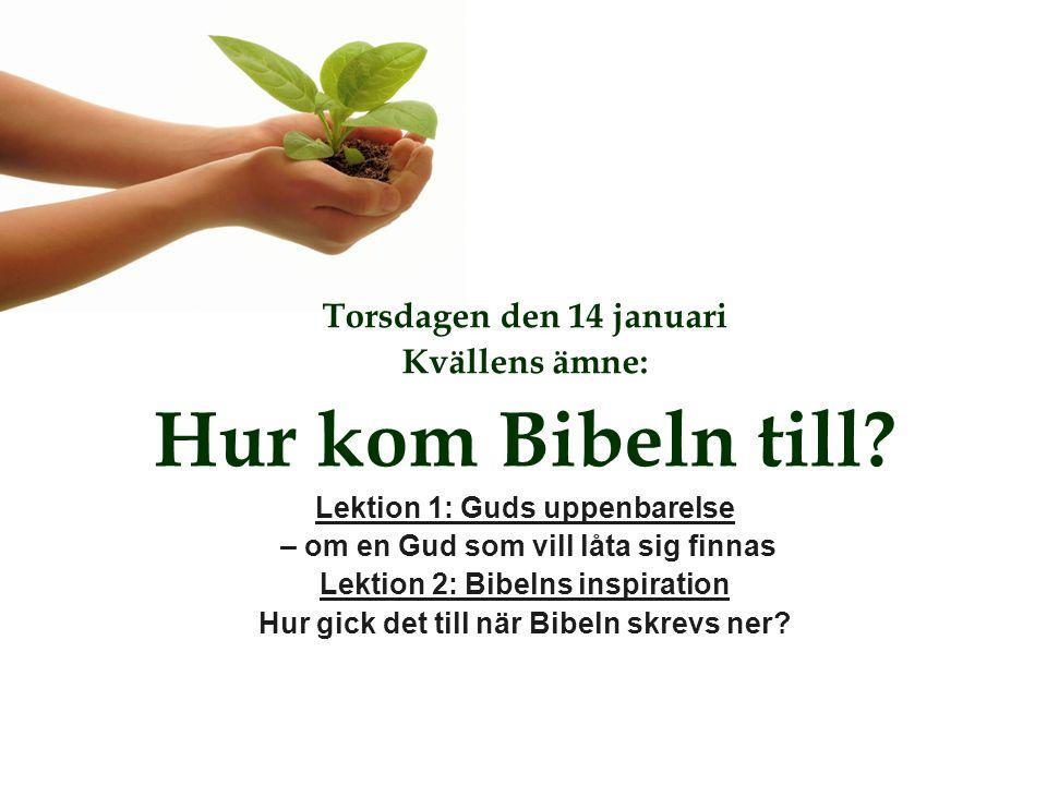 Hur kom Bibeln till Torsdagen den 14 januari Kvällens ämne: