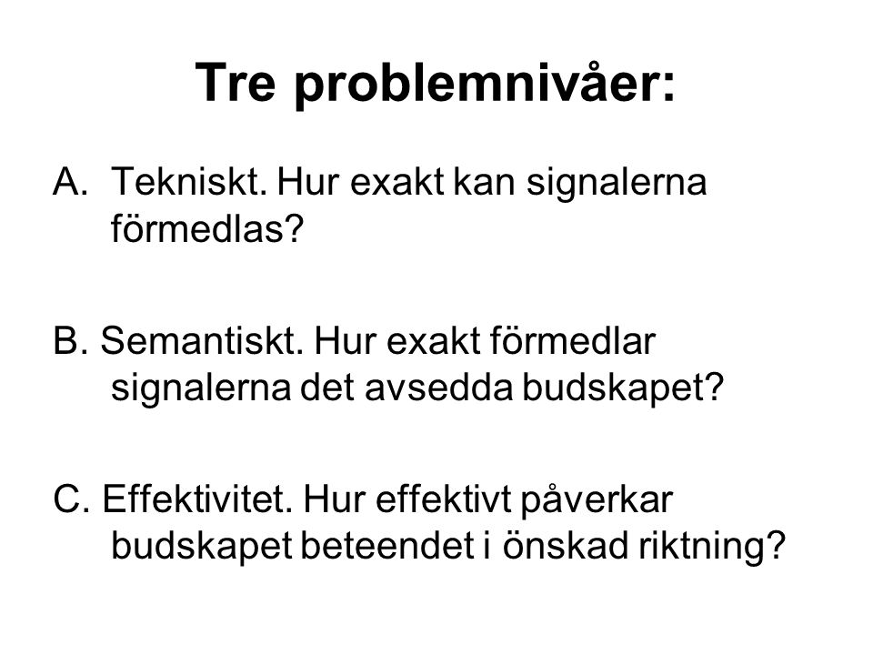 Tre problemnivåer: Tekniskt. Hur exakt kan signalerna förmedlas