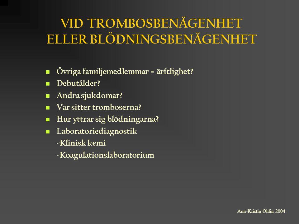 VID TROMBOSBENÄGENHET ELLER BLÖDNINGSBENÄGENHET