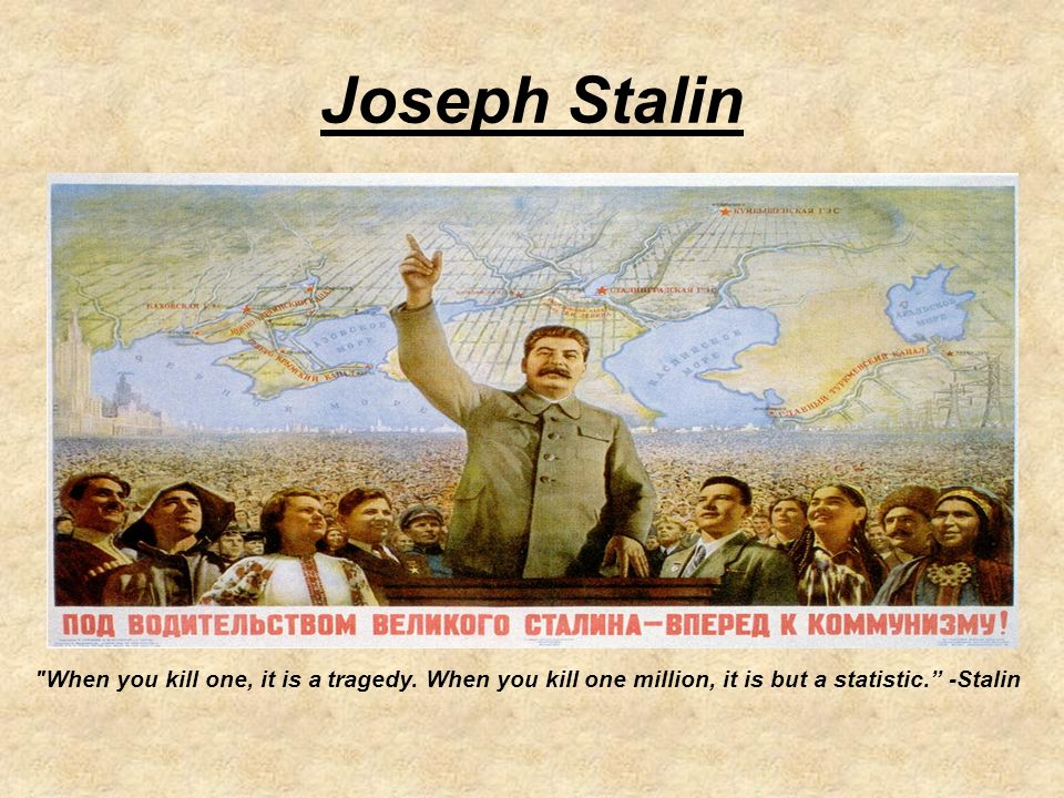 Joseph Stalin When you kill one, it is a tragedy.
