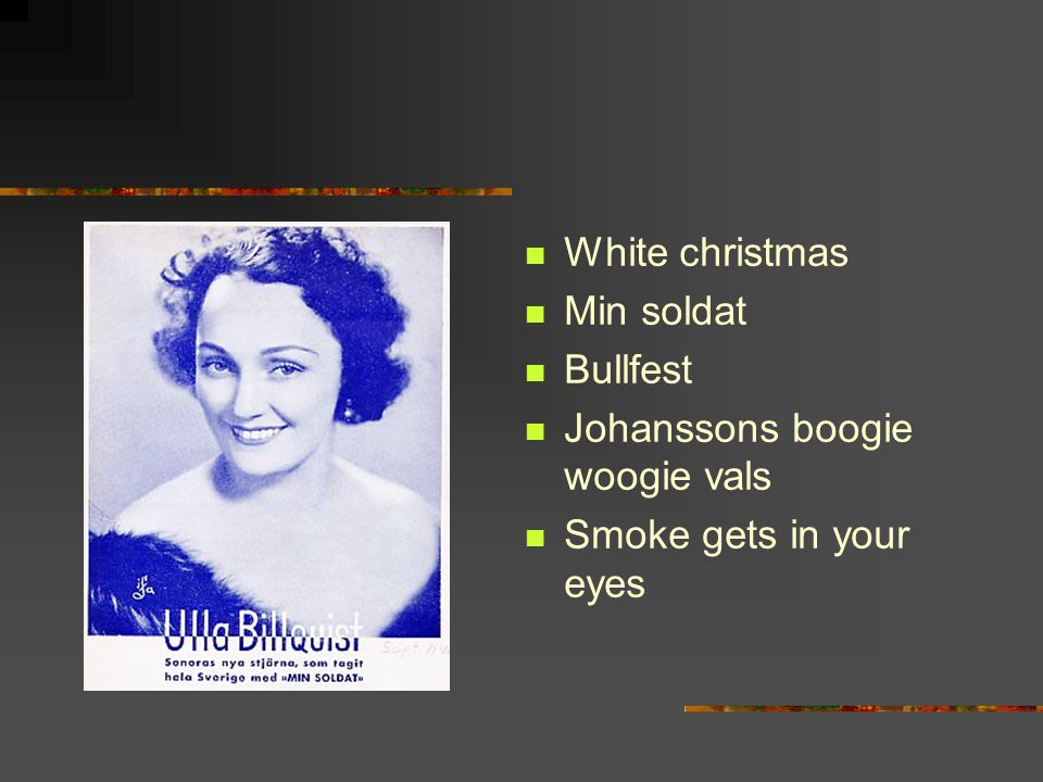 White christmas Min soldat Bullfest Johanssons boogie woogie vals Smoke gets in your eyes