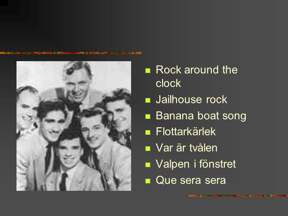 Rock around the clock Jailhouse rock. Banana boat song. Flottarkärlek. Var är tvålen. Valpen i fönstret.