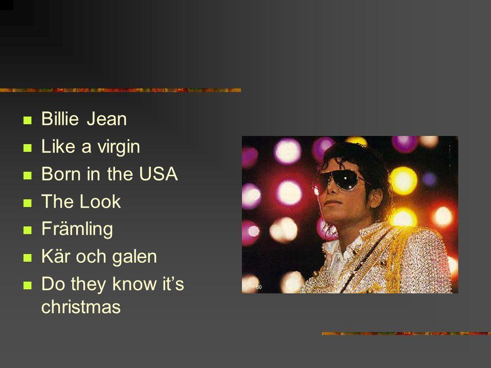 Billie Jean Like a virgin. Born in the USA. The Look.