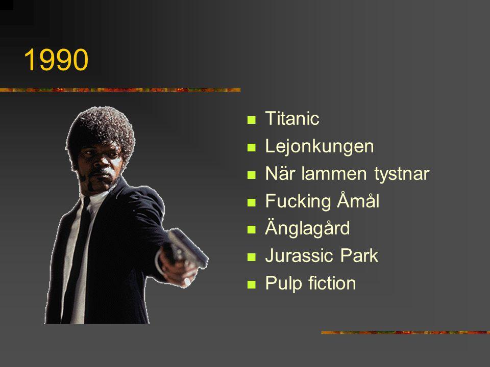 1990 Titanic Lejonkungen När lammen tystnar Fucking Åmål Änglagård
