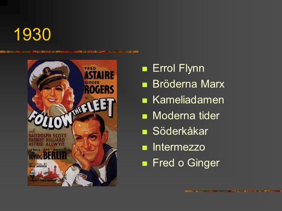 1930 Errol Flynn Bröderna Marx Kameliadamen Moderna tider Söderkåkar