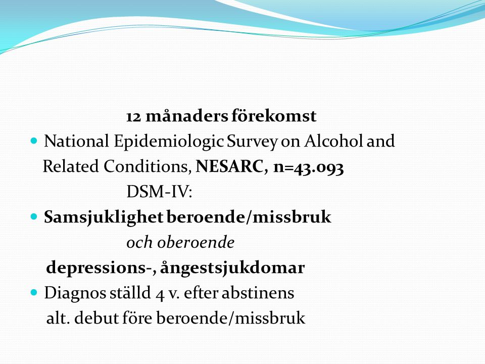 12 månaders förekomst National Epidemiologic Survey on Alcohol and. Related Conditions, NESARC, n=43.093.