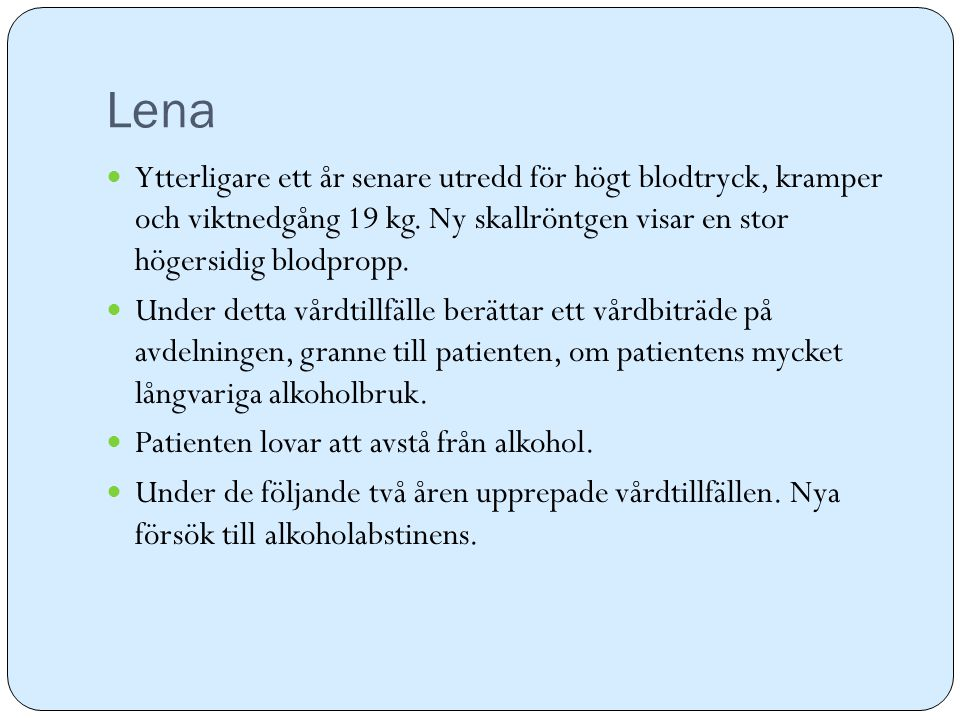 Lena Ytterligare ett år senare utredd för högt blodtryck, kramper och viktnedgång 19 kg. Ny skallröntgen visar en stor högersidig blodpropp.