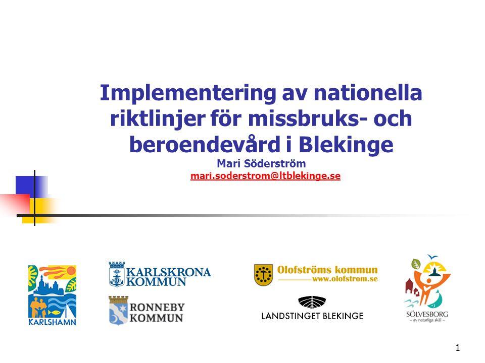 Implementering av nationella riktlinjer för missbruks- och beroendevård i Blekinge Mari Söderström mari.soderstrom@ltblekinge.se