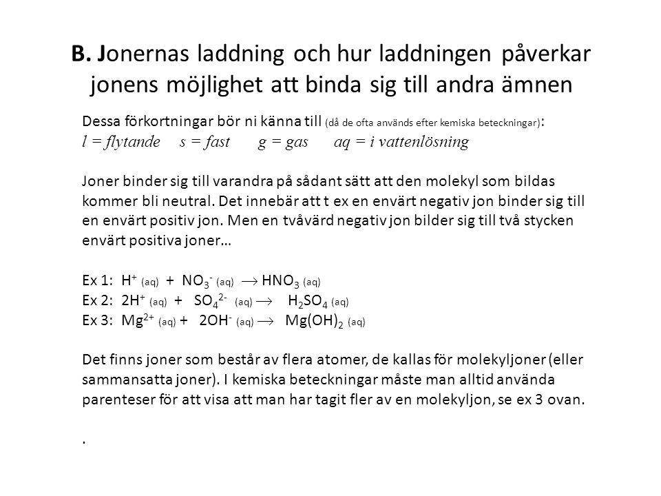 B. Jonernas laddning och hur laddningen påverkar jonens möjlighet att binda sig till andra ämnen