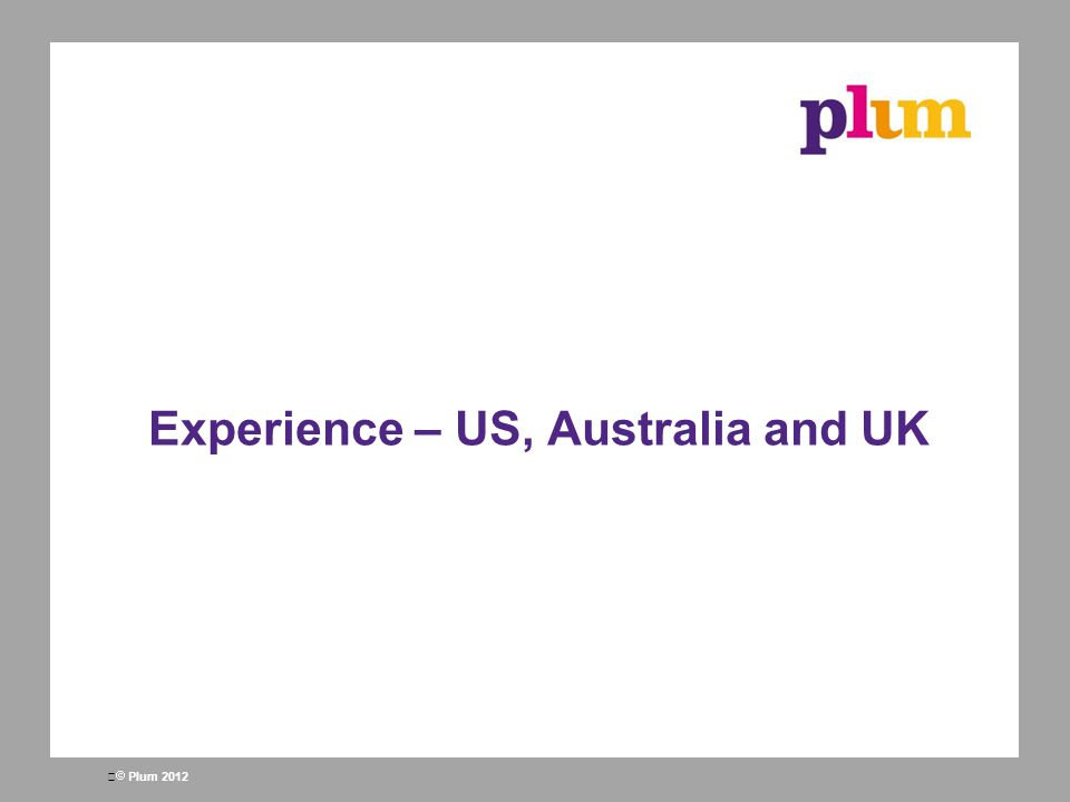 Experience – US, Australia and UK
