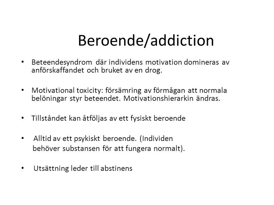 Beroende/addiction Beteendesyndrom där individens motivation domineras av anförskaffandet och bruket av en drog.