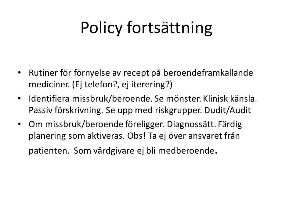 Policy fortsättning Rutiner för förnyelse av recept på beroendeframkallande mediciner. (Ej telefon , ej iterering )