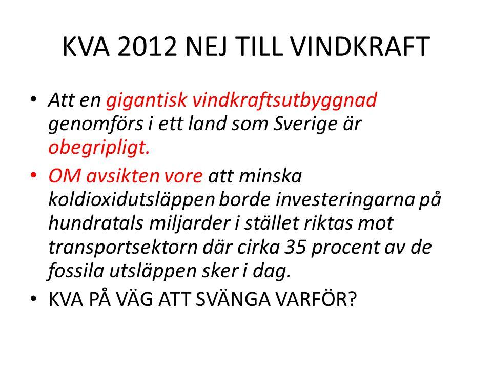 KVA 2012 NEJ TILL VINDKRAFT Att en gigantisk vindkraftsutbyggnad genomförs i ett land som Sverige är obegripligt.