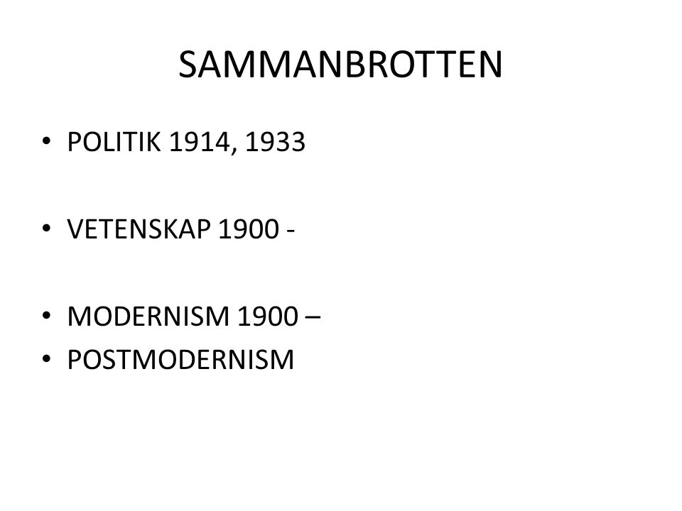 SAMMANBROTTEN POLITIK 1914, 1933 VETENSKAP 1900 - MODERNISM 1900 –