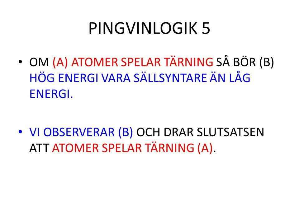 PINGVINLOGIK 5 OM (A) ATOMER SPELAR TÄRNING SÅ BÖR (B) HÖG ENERGI VARA SÄLLSYNTARE ÄN LÅG ENERGI.