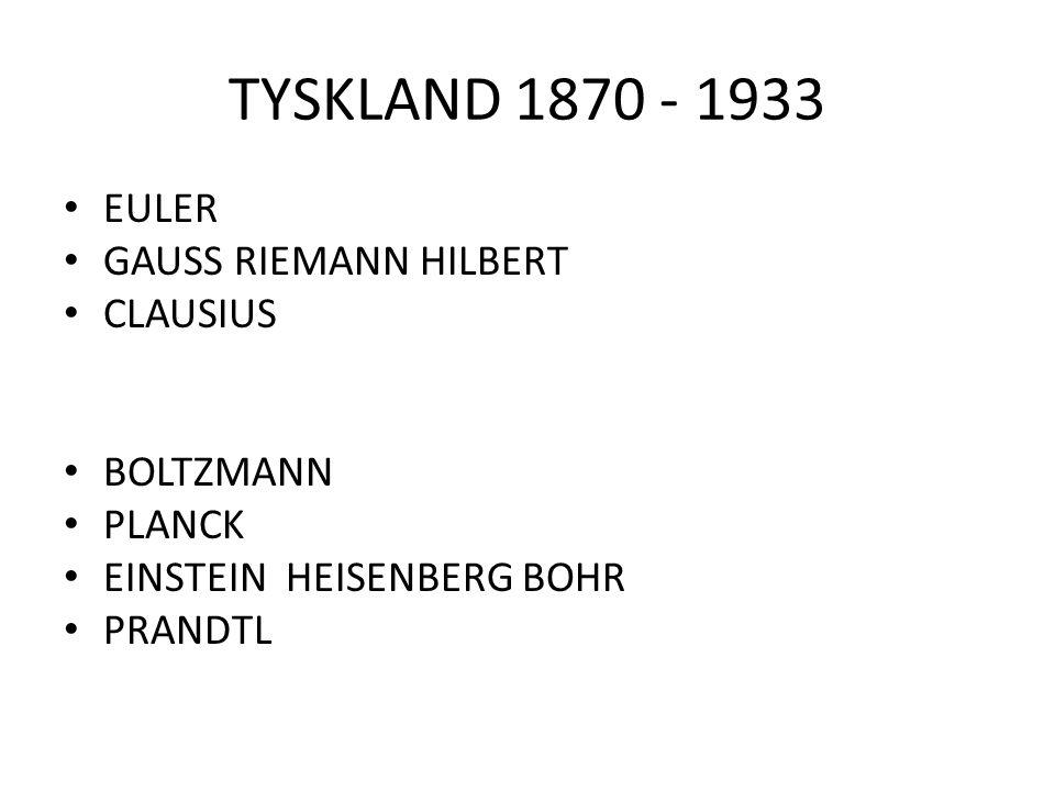 TYSKLAND 1870 - 1933 EULER GAUSS RIEMANN HILBERT CLAUSIUS BOLTZMANN