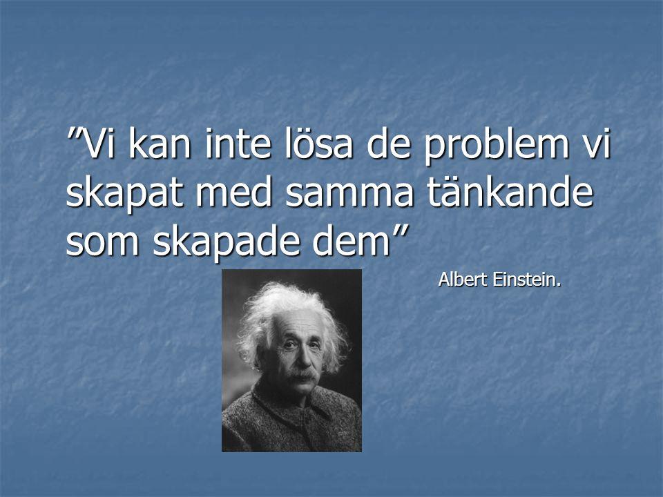Vi kan inte lösa de problem vi skapat med samma tänkande som skapade dem