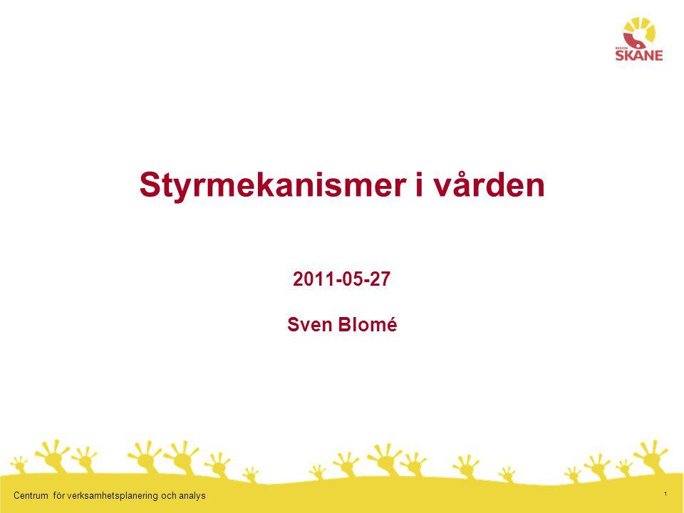 Styrmekanismer i vården 2011-05-27 Sven Blomé