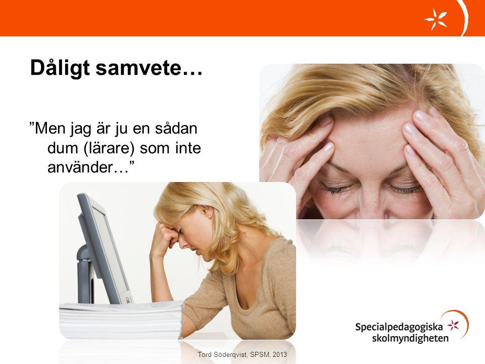 Dåligt samvete… Men jag är ju en sådan dum (lärare) som inte använder… Tord Söderqvist, SPSM, 2013.