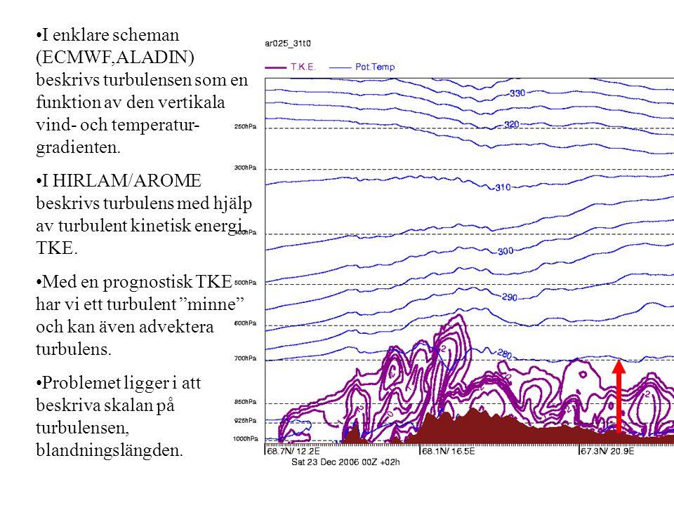 I enklare scheman (ECMWF,ALADIN) beskrivs turbulensen som en funktion av den vertikala vind- och temperatur-gradienten.