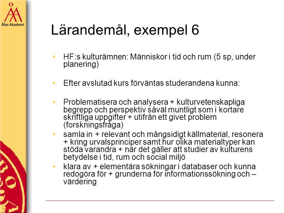 Lärandemål, exempel 6 HF:s kulturämnen: Människor i tid och rum (5 sp, under planering) Efter avslutad kurs förväntas studerandena kunna: