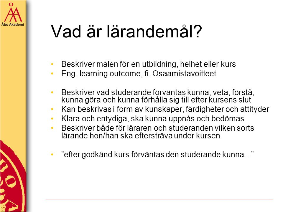 Vad är lärandemål Beskriver målen för en utbildning, helhet eller kurs. Eng. learning outcome, fi. Osaamistavoitteet.