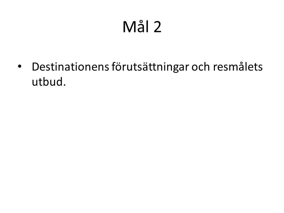 Mål 2 Destinationens förutsättningar och resmålets utbud.