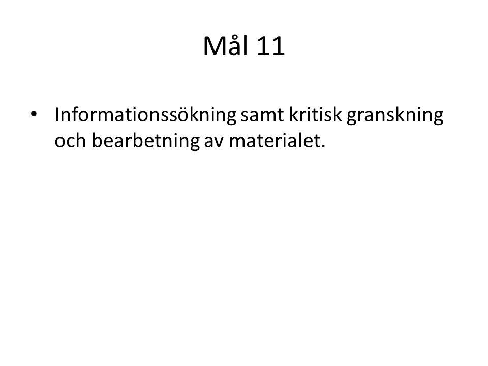 Mål 11 Informationssökning samt kritisk granskning och bearbetning av materialet.