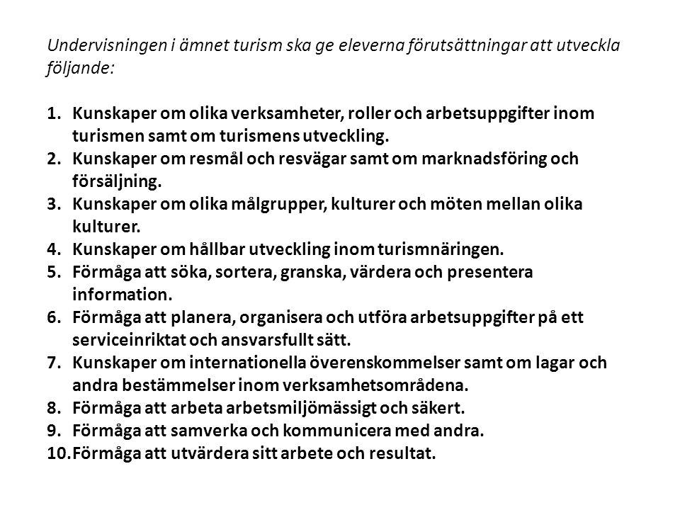 Undervisningen i ämnet turism ska ge eleverna förutsättningar att utveckla följande: