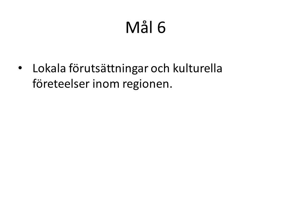 Mål 6 Lokala förutsättningar och kulturella företeelser inom regionen.
