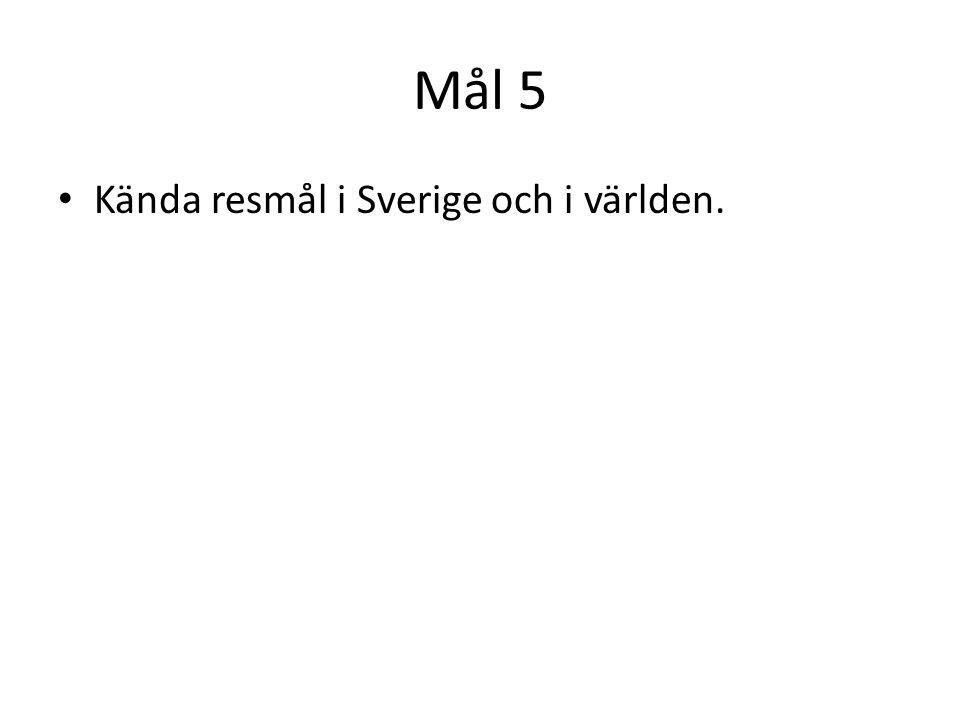 Mål 5 Kända resmål i Sverige och i världen.
