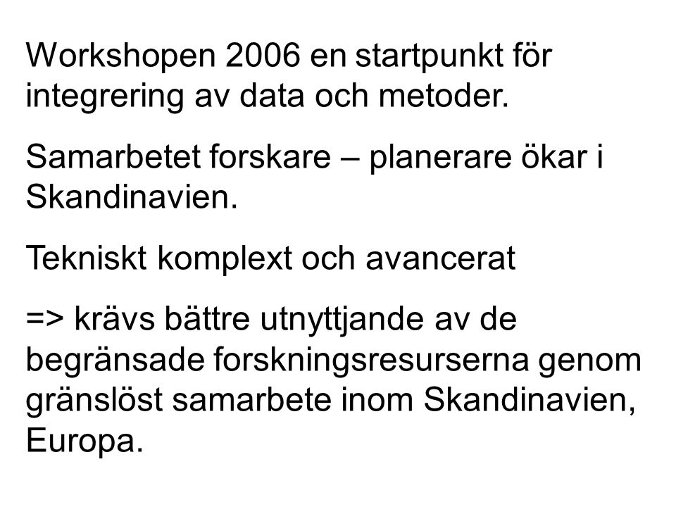 Workshopen 2006 en startpunkt för integrering av data och metoder.