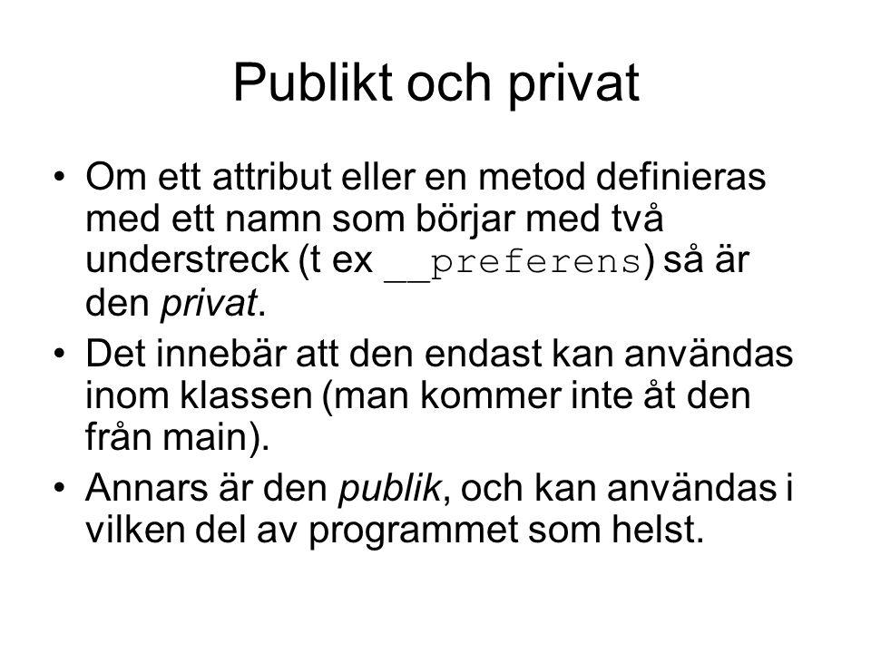 Publikt och privat Om ett attribut eller en metod definieras med ett namn som börjar med två understreck (t ex __preferens) så är den privat.