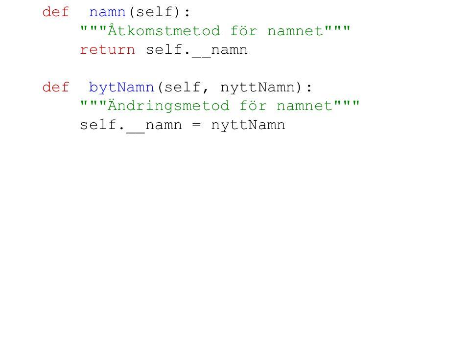 def namn(self): Åtkomstmetod för namnet return self.__namn. def bytNamn(self, nyttNamn): Ändringsmetod för namnet