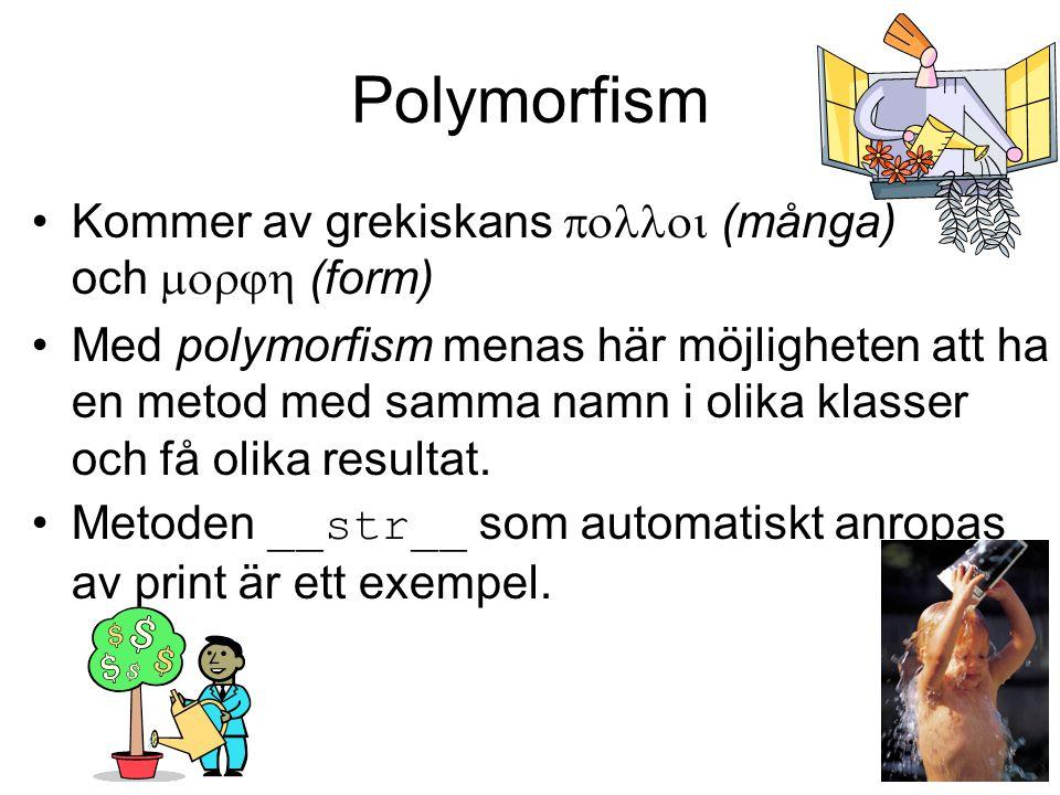 Polymorfism Kommer av grekiskans polloi (många) och morjh (form)