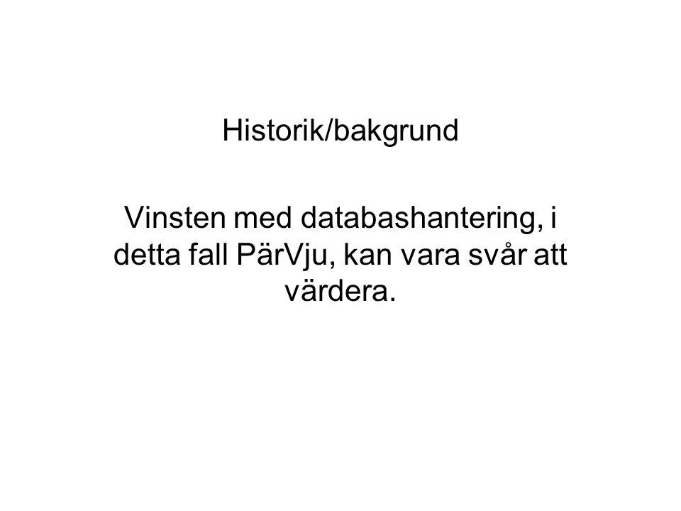 Historik/bakgrund Vinsten med databashantering, i detta fall PärVju, kan vara svår att värdera.
