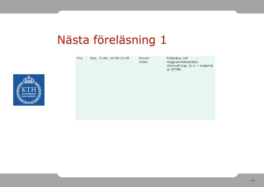Nästa föreläsning 1 F11 Ons, 5 okt, 10:00-11:45 Forum Aulan