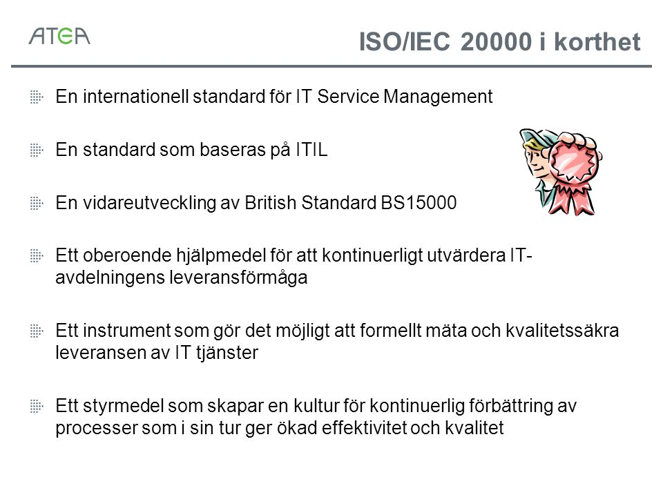 ISO/IEC 20000 i korthet En internationell standard för IT Service Management. En standard som baseras på ITIL.
