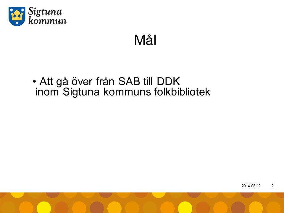 Mål Att gå över från SAB till DDK inom Sigtuna kommuns folkbibliotek